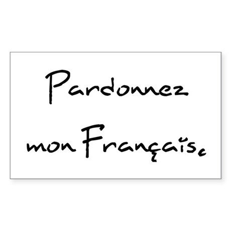 """""""Pardonnez mon Français."""" Rectangle Sticker"""