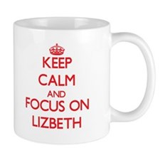 Keep Calm and focus on Lizbeth Mugs