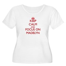 Keep Calm and focus on Madelyn Plus Size T-Shirt