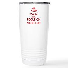 Keep Calm and focus on Madelynn Travel Mug