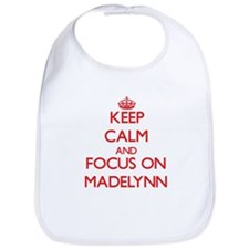 Keep Calm and focus on Madelynn Bib