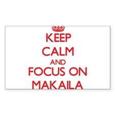 Keep Calm and focus on Makaila Decal