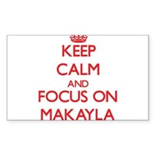 Keep Calm and focus on Makayla Decal