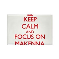 Keep Calm and focus on Makenna Magnets