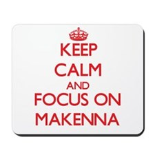 Keep Calm and focus on Makenna Mousepad