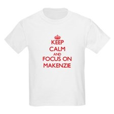 Keep Calm and focus on Makenzie T-Shirt