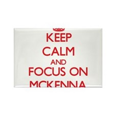Keep Calm and focus on Mckenna Magnets