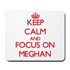 Keep Calm and focus on Meghan Mousepad