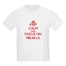 Keep Calm and focus on Mikayla T-Shirt