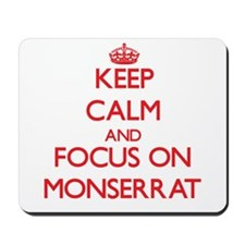 Keep Calm and focus on Monserrat Mousepad