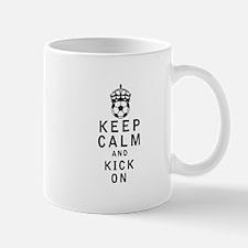 Keep Calm and Kick On Mugs
