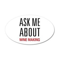 Ask Me About Wine Making 22x14 Oval Wall Peel
