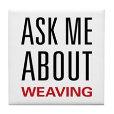 Ask Me About Weaving Tile Coaster