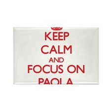 Keep Calm and focus on Paola Magnets