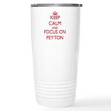 Keep Calm and focus on Peyton Travel Mug