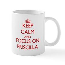 Keep Calm and focus on Priscilla Mugs