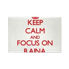 Keep Calm and focus on Raina Magnets