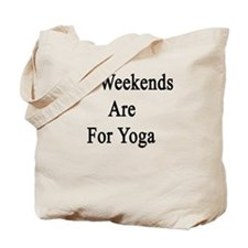 My Weekends Are For Yoga  Tote Bag