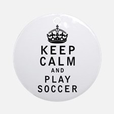 Keep Calm and Play Soccer Ornament (Round)