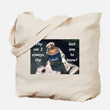 Last One To Know Tote Bag