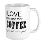 I LOVE you more than coffee but, please dont make