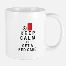 Keep Calm or Get a Red Card Mugs