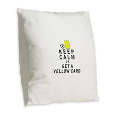 Keep Calm or Get a Yellow Card Burlap Throw Pillow