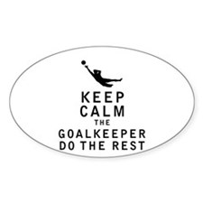 Keep Calm the Goalkeeper Do The Rest Decal