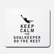 Keep Calm the Goalkeeper Do The Rest Mousepad