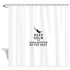 Keep Calm the Goalkeeper Do The Rest Shower Curtai