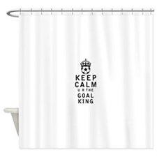 Keep Calm u r the Goal King Shower Curtain