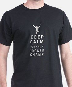 Keep Calm you are a Soccer Champ - White T-Shirt