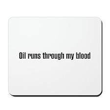 Oil runs though my blood Mousepad