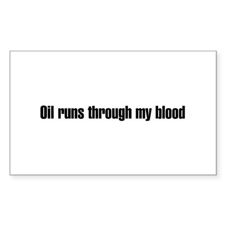 Oil runs though my blood Rectangle Sticker