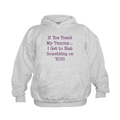 Touch My Tummy I Get to Stab You Hoodie