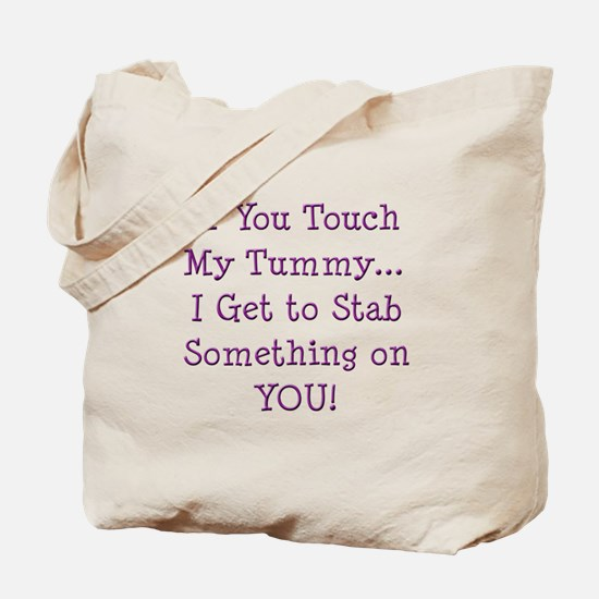 Touch My Tummy I Get to Stab You Tote Bag