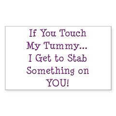 Touch My Tummy I Get to Stab You Sticker (Rectangu