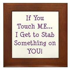 If You Touch Me I Stab You Framed Tile