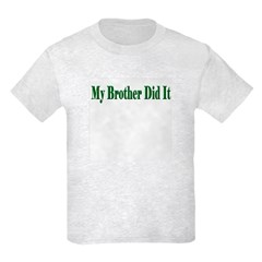 My Brother Did It (green) T-Shirt
