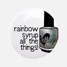 "Rainbow Syrup 3.5"" Button"