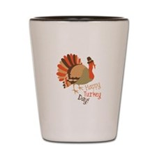 Happy Turkey Day! Shot Glass