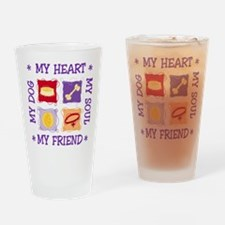My DOG MY HEART MY FRIEND MY SOUL Drinking Glass
