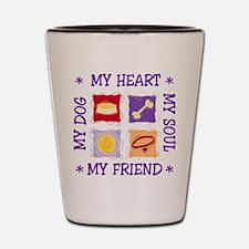 My DOG MY HEART MY FRIEND MY SOUL Shot Glass