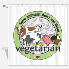 Love Animals Dont Eat Them Vegetari Shower Curtain