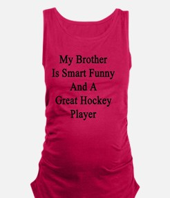 My Brother Is Smart Funny and A Maternity Tank Top