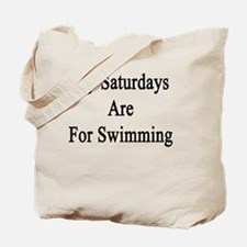 My Saturdays Are For Swimming  Tote Bag
