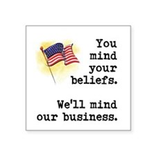 "You Mind Your Beliefs Square Sticker 3"" x 3"""
