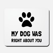 Dog Was Right Mousepad