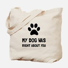 Dog Was Right Tote Bag