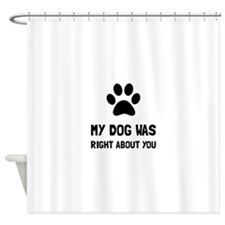 Dog Was Right Shower Curtain